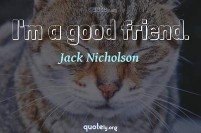 Photo Quote of I'm a good friend.