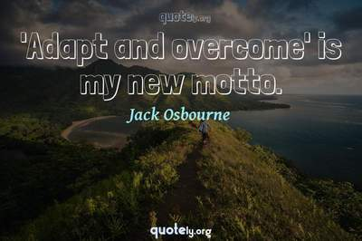 Photo Quote of 'Adapt and overcome' is my new motto.