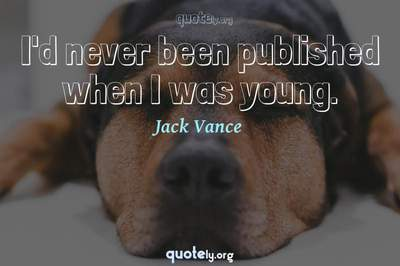 Photo Quote of I'd never been published when I was young.