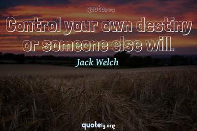 Photo Quote of Control your own destiny or someone else will.