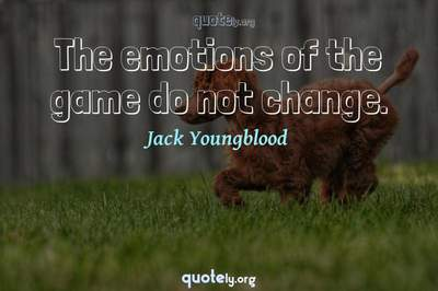 Photo Quote of The emotions of the game do not change.