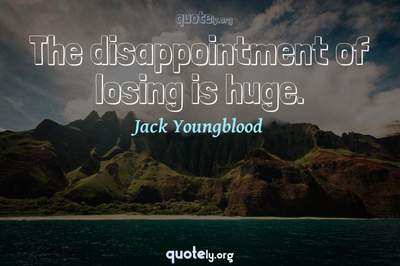 Photo Quote of The disappointment of losing is huge.
