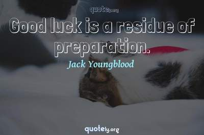 Photo Quote of Good luck is a residue of preparation.