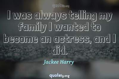 Photo Quote of I was always telling my family I wanted to become an actress, and I did.