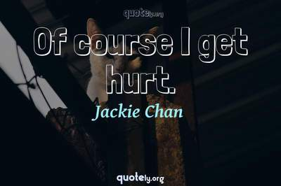 Photo Quote of Of course I get hurt.
