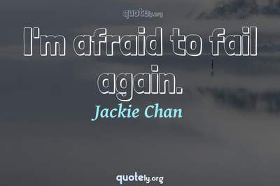 Photo Quote of I'm afraid to fail again.