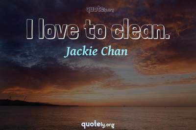 Photo Quote of I love to clean.