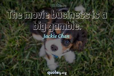 Photo Quote of The movie business is a big gamble.