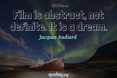 Photo Quote of Film is abstract, not definite. It is a dream.