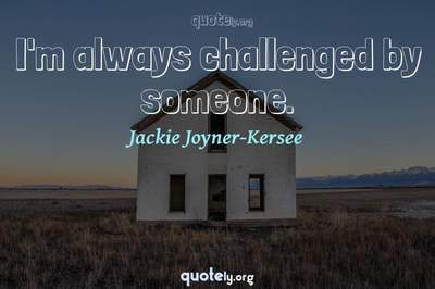 Photo Quote of I'm always challenged by someone.