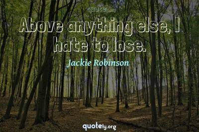 Photo Quote of Above anything else, I hate to lose.