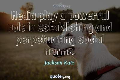 Photo Quote of Media play a powerful role in establishing and perpetuating social norms.