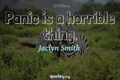 Photo Quote of Panic is a horrible thing.