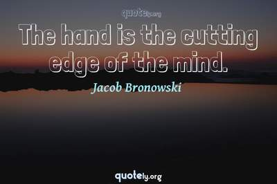 Photo Quote of The hand is the cutting edge of the mind.