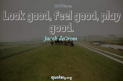 Photo Quote of Look good, feel good, play good.