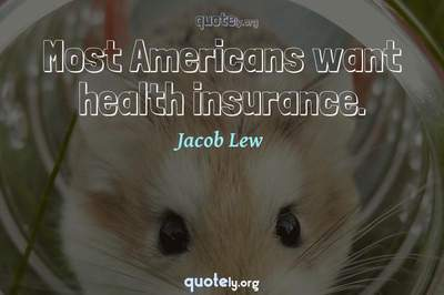 Photo Quote of Most Americans want health insurance.