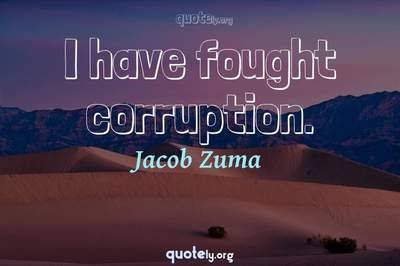 Photo Quote of I have fought corruption.