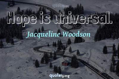 Photo Quote of Hope is universal.