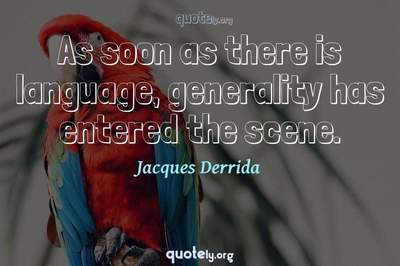 Photo Quote of As soon as there is language, generality has entered the scene.