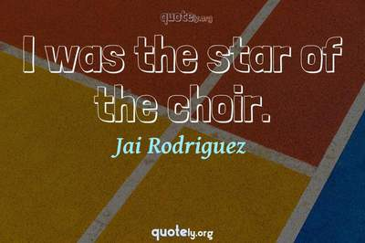 Photo Quote of I was the star of the choir.