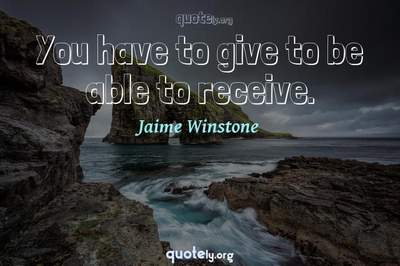 Photo Quote of You have to give to be able to receive.