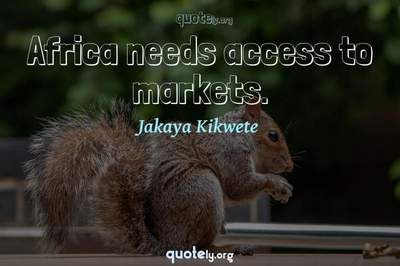 Photo Quote of Africa needs access to markets.