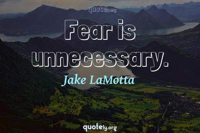 Photo Quote of Fear is unnecessary.