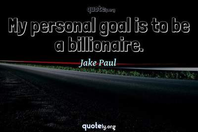 Photo Quote of My personal goal is to be a billionaire.