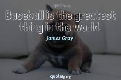 Photo Quote of Baseball is the greatest thing in the world.