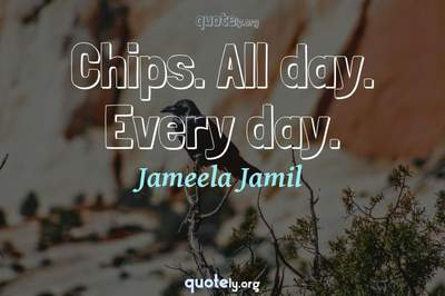 Photo Quote of Chips. All day. Every day.