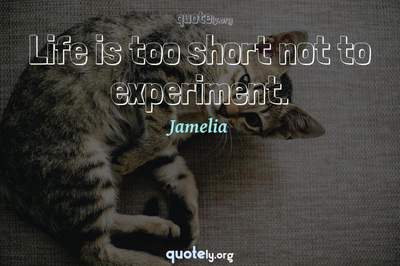 Photo Quote of Life is too short not to experiment.