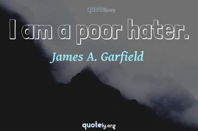 Photo Quote of I am a poor hater.