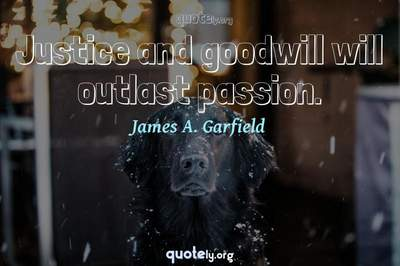 Photo Quote of Justice and goodwill will outlast passion.