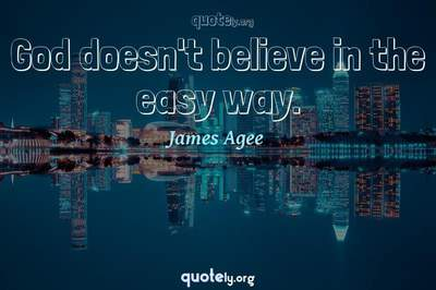 Photo Quote of God doesn't believe in the easy way.