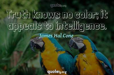 Photo Quote of Truth knows no color; it appeals to intelligence.