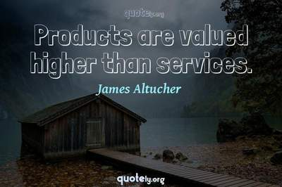 Photo Quote of Products are valued higher than services.