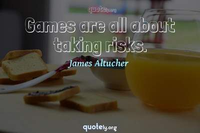 Photo Quote of Games are all about taking risks.