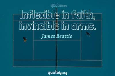 Photo Quote of Inflexible in faith, invincible in arms.
