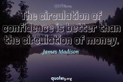 Photo Quote of The circulation of confidence is better than the circulation of money.