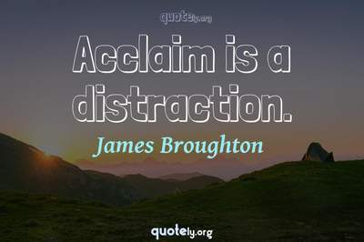 Photo Quote of Acclaim is a distraction.