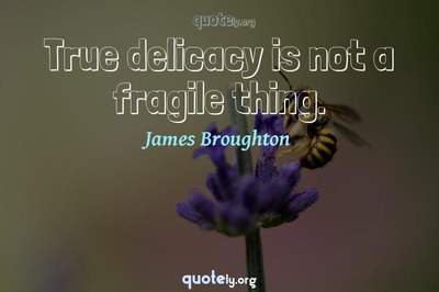 Photo Quote of True delicacy is not a fragile thing.