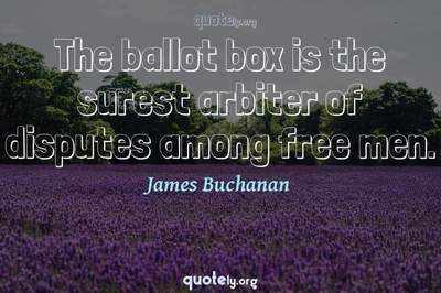 Photo Quote of The ballot box is the surest arbiter of disputes among free men.