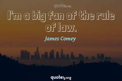 Photo Quote of I'm a big fan of the rule of law.