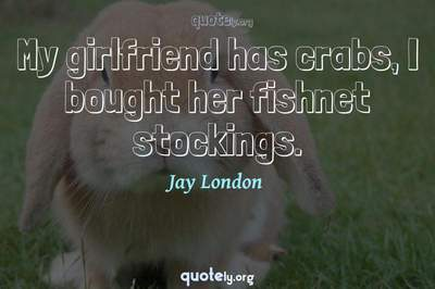 Photo Quote of My girlfriend has crabs, I bought her fishnet stockings.