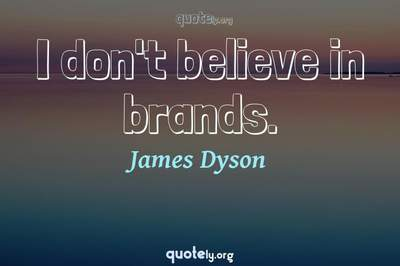 Photo Quote of I don't believe in brands.