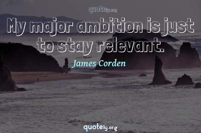 Photo Quote of My major ambition is just to stay relevant.