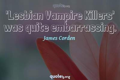 Photo Quote of 'Lesbian Vampire Killers' was quite embarrassing.