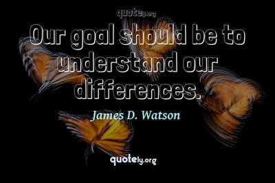 Photo Quote of Our goal should be to understand our differences.