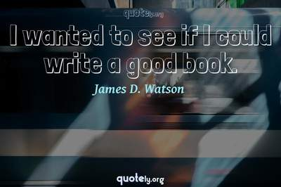 Photo Quote of I wanted to see if I could write a good book.