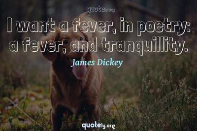 Photo Quote of I want a fever, in poetry: a fever, and tranquillity.